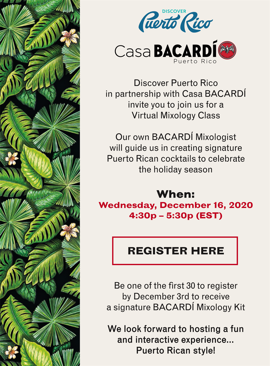 Discover Puerto Rico in partnership with Casa BACARDI invite you to join us for a Virtual Mixology Class. When- 12.16.20 @430 pm - 530 pm. Register Now